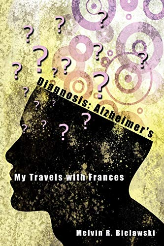 9781449087227: Diagnosis: Alzheimer's: My Travels with Frances