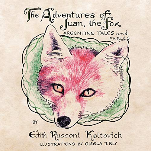 The Adventures of Juan, The Fox: Argentine Tales and Fables: Kaltovich, Edith Rusconi