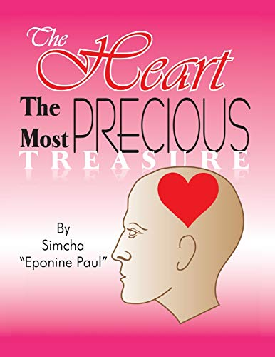 The Heart the Most Precious Treasure: Guard Your Heart Above Everything Else: Simcha