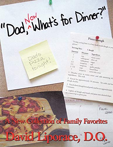 """""""Dad, Now What's for Dinner?"""": A New Collection of Family Favorites: David Liporace D.O."""