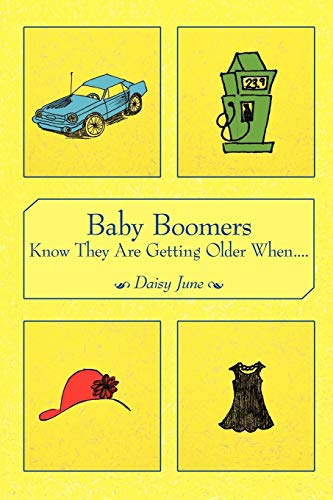 Baby Boomers Know They Are Getting Older When.: June Daisy June, Daisy June