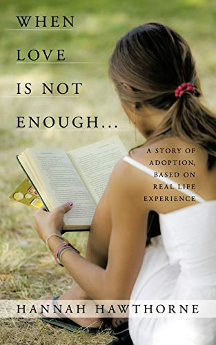 9781449092092: When Love Is Not Enough. . .: A Story Of Adoption, Based On Real Life Experience