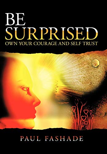 Be Surprised: Own Your Courage and Self Trust: Paul Fashade B. Sc M. A.