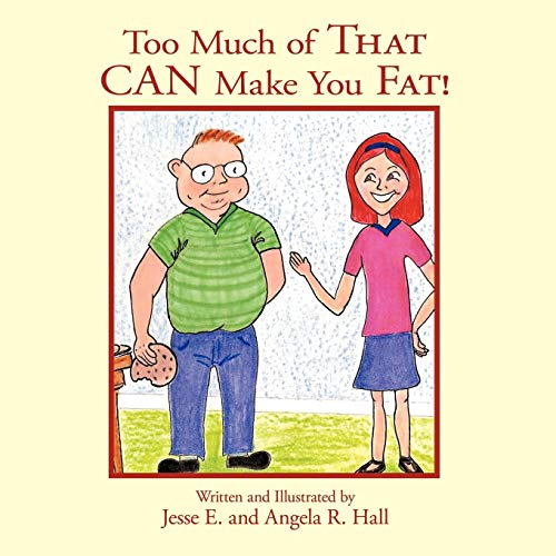 Too Much of That Can Make You Fat!: Jesse E. and Angela R. Hall