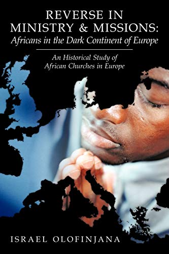 9781449095499: Reverse In Ministry And Missions: Africans In The Dark Continent Of Europe: An Historical Study Of African Churches In Europe