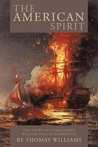 9781449095642: The American Spirit: The Story of Commodore William Phillip Bainbridge