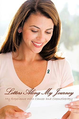 9781449095901: Letters Along My Journey: My Experience with Cancer and Chemotherapy