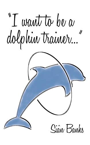 9781449097776: I Want To Be A Dolphin Trainer: An Autobiography
