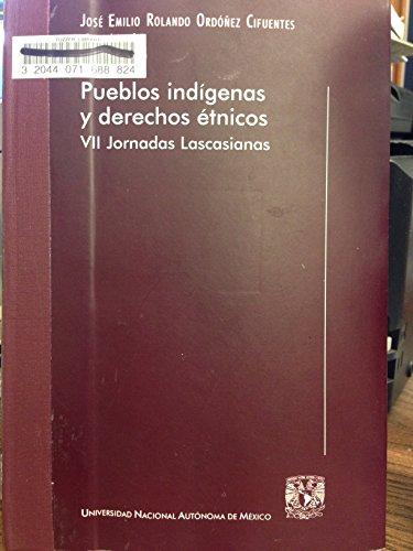 Pueblos Indigenas Y Derechos Etnicos : VII Jornadas Lascasianas.: Jose Emilio Rolando Ordonez ...