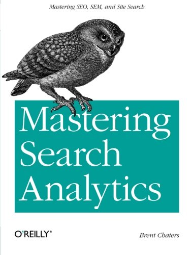 9781449302658: Mastering Search Analytics: Measuring SEO, SEM and Site Search