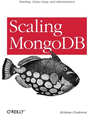 9781449303211: Scaling MongoDB: Sharding, Cluster Setup, and Administration
