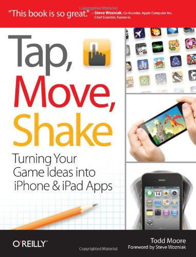 9781449303457: Tap, Move, Shake: Turning Your Game Ideas into iPhone & iPad Apps