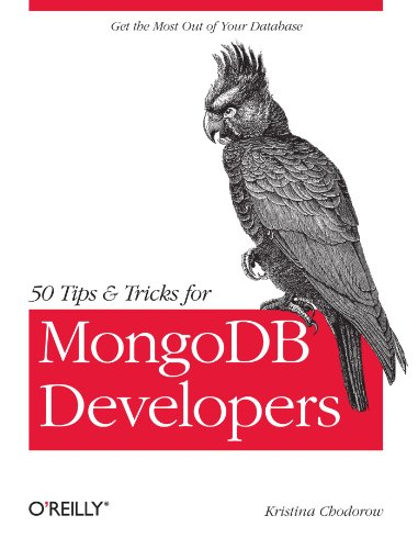 50 Tips and Tricks for MongoDB Developers: Chodorow, Kristina