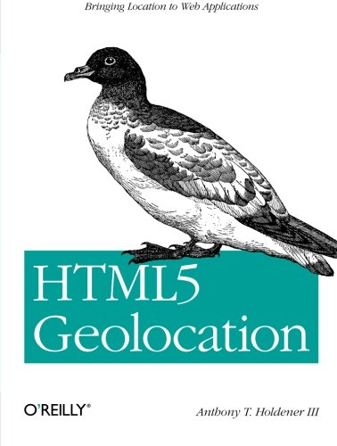 9781449304720: HTML5 Geolocation: Bringing Location to Web Applications