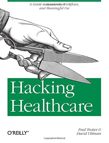 9781449305024: Hacking Healthcare: A Guide to Standards, Workflows, and Meaningful Use (Orei01)