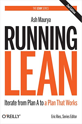 Running Lean: Iterate from Plan A to: Maurya, Ash