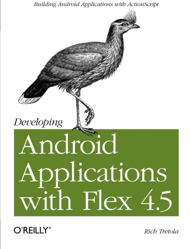 9781449305376: Developing Android Applications with Flex 4.5: Building Android Applications with ActionScript