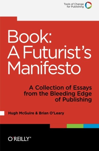 9781449305604: Book: A Futurist's Manifesto: A Collection of Essays from the Bleeding Edge of Publishing