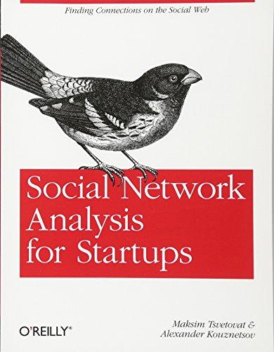 Social Network Analysis for Startups: Finding connections on the social web: Tsvetovat, Maksim; ...