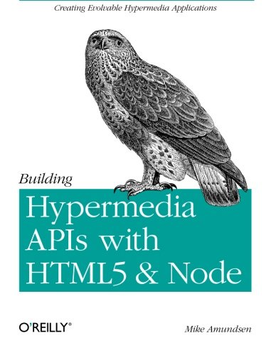 9781449306571: Building Hypermedia APIs with HTML5 and Node