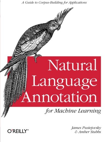 9781449306663: Natural Language Annotation for Machine Learning: A Guide to Corpus-Building for Applications