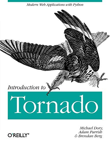 9781449309077: Introduction to Tornado: Modern Web Applications with Python