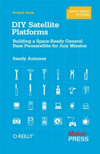 9781449310608: DIY Satellite Platforms: Building a Space-Ready General Base Picosatellite for Any Mission