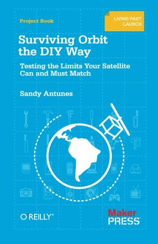 Surviving Orbit the DIY Way: Testing the Limits Your Satellite Can and Must Match: Antunes, Sandy