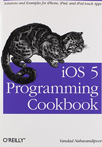 9781449311438: iOS 5 Programming Cookbook: Solutions & Examples for iPhone, iPad, and iPod touch Apps