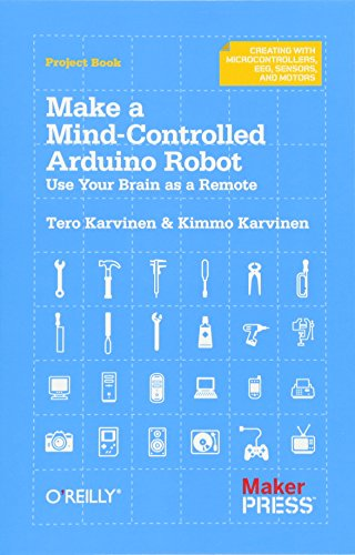9781449311544: Make a Mind-Controlled Arduino Robot: Use Your Brain as a Remote (Creating With Microcontrollers Eeg, Sensors, and Motors)