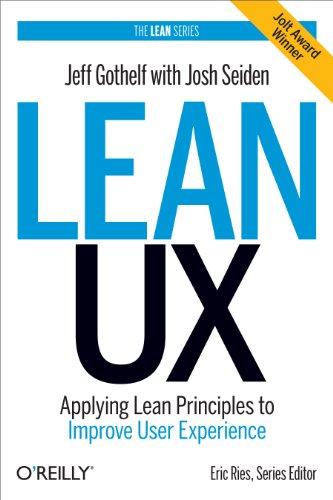 Lean UX: Applying Lean Principles to Improve: Gothelf, Jeff