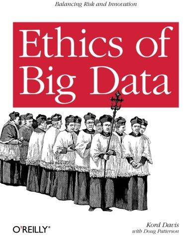9781449311797: Ethics of Big Data: Balancing Risk and Innovation