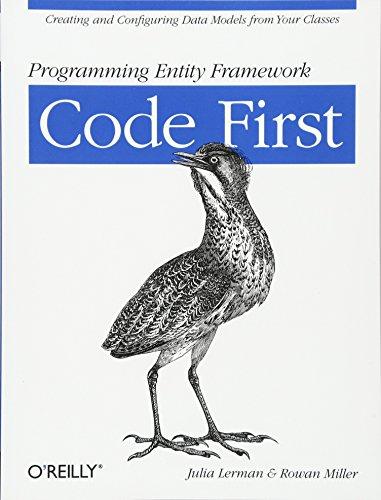 Programming Entity Framework: Code First: Creating and: Lerman, Julia; Miller,