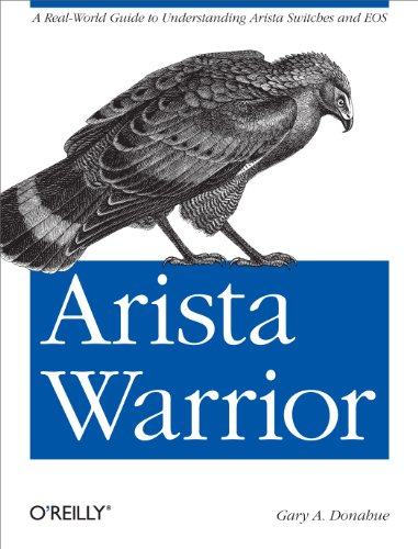9781449314538: Arista Warrior: A Real-World Guide to Understanding Arista Switches and EOS