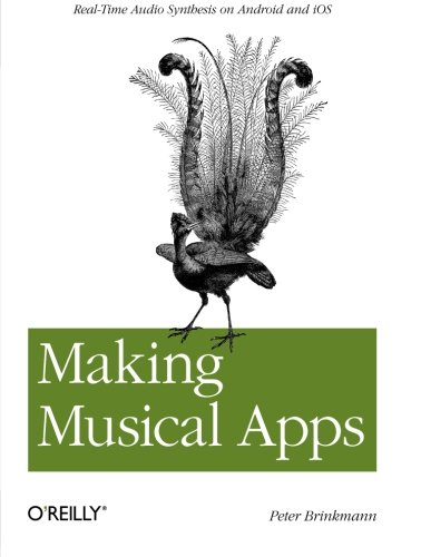 9781449314903: Making Musical Apps: Real-time audio synthesis on Android and iOS