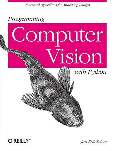 9781449316549: Programming Computer Vision with Python: Tools and algorithms for analyzing images