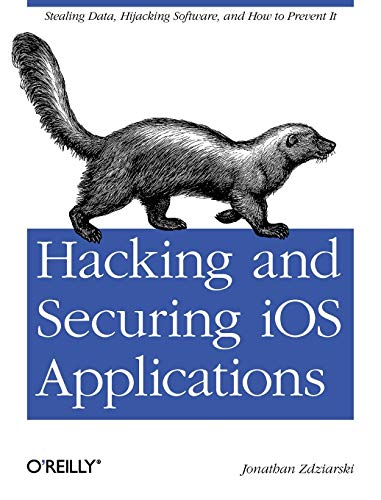 9781449318741: Hacking and Securing iOS Applications: Stealing Data, Hijacking Software, and How to Prevent It