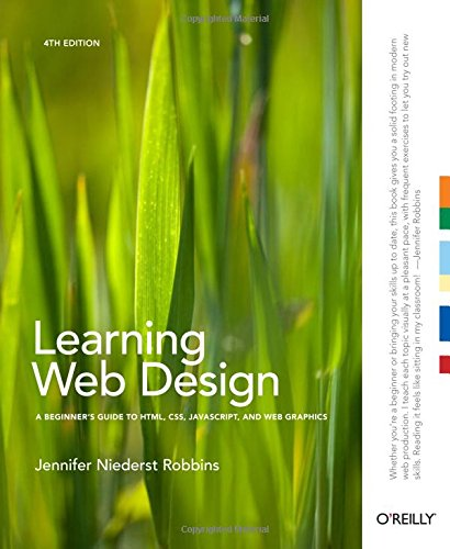 Learning Web Design: A Beginner's Guide to HTML, CSS, JavaScript, and Web Graphics: Robbins, ...