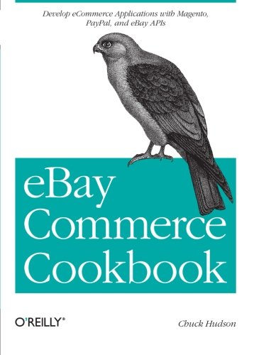 eBay Commerce Cookbook: Recipes for Using Apis to Build a Complete Customer Lifecycle (Paperback): ...
