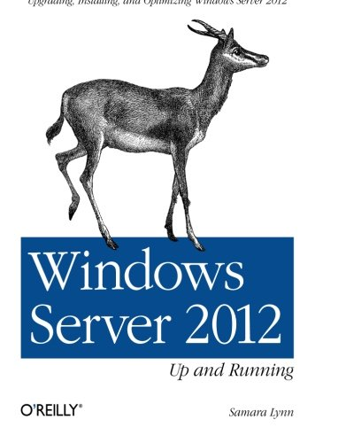 Windows Server 2012: Up and Running: Samara Lynn