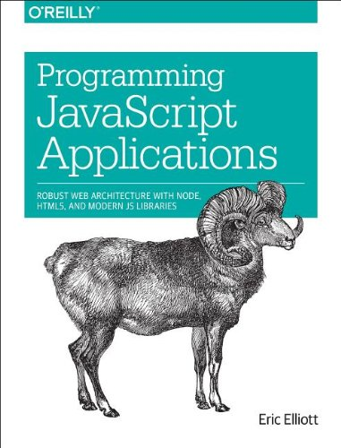 9781449320942: Programming JavaScript Applications: Robust Web Architecture With Node, HTML5, and Modern JS Libraries