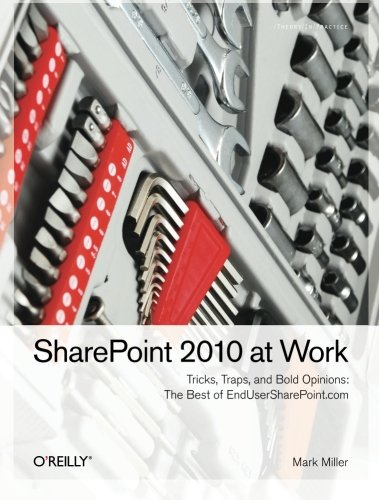 SharePoint 2010 at Work: Tricks, Traps, and Bold Opinions (1449321003) by Mark Miller