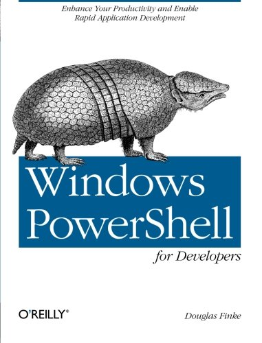 9781449322700: Windows PowerShell for Developers: Enhance Your Productivity and Enable Rapid Application Development