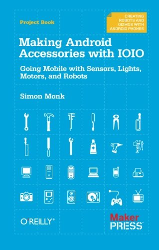 9781449323288: Making Android Accessories with IOIO: Going Mobile with Sensors, Lights, Motors, and Robots