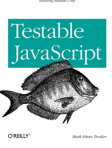 9781449323394: Testable JavaScript: Ensuring Reliable Code
