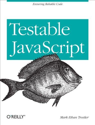 9781449323394: Testable JavaScript: Ensuring Reliable Code