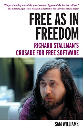 9781449324643: Free as in Freedom [Paperback]: Richard Stallman's Crusade for Free Software