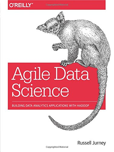 9781449326265: Agile Data Science: Building Data Analytics Applications with Hadoop