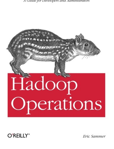 Hadoop Operations: A Guide for Developers and: Sammer, Eric