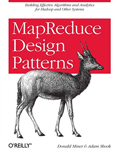 9781449327170: MapReduce Design Patterns: Building Effective Algorithms and Analytics for Hadoop and Other Systems